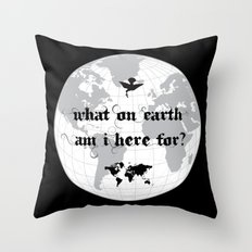 What On Earth  Am I Here For? Throw Pillow
