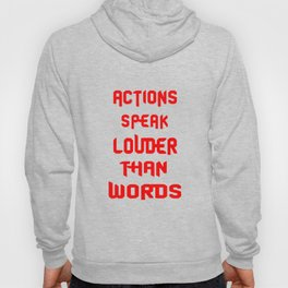 Actions speak louder than words Inspirational Motivational Quote Design Hoody