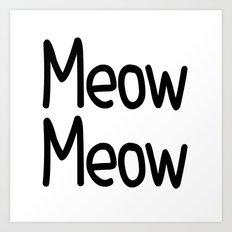 Meow Meow Art Print