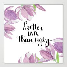 Better Late than Uggly Quote Canvas Print