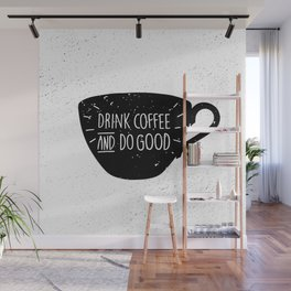 Drink Coffee and do good Wall Mural