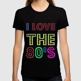 I Love The 80s Cute And Sweet 80s Lover Gift Idea T-shirt