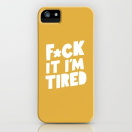 F*CK IT I'M TIRED funny motivational typography inspirational quote in vintage yellow wall decor iPhone Case
