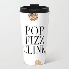 POP FIZZ CLINK, Champagne Quote,Celebrate Life,Wedding Quote,Happy New Year,Gold Confetti,Drink Sign Travel Mug