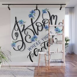 Bloom Where You're Planted Wall Mural