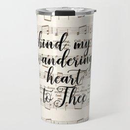 Bind my wandering heart to Thee Travel Mug