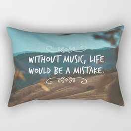 Without music, life would be a mistake Rectangular Pillow