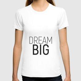 Dream Big #minimalism #quotes #motivational T-shirt