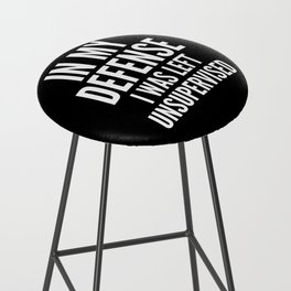 In My Defense I Was Left Unsupervised (Black & White) Bar Stool