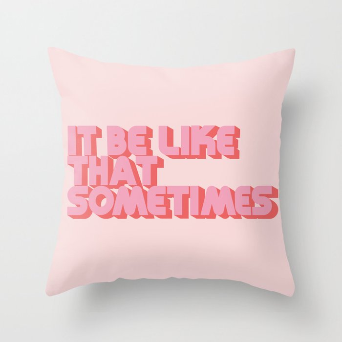 It Be Like That Sometimes - Pink Throw Pillow