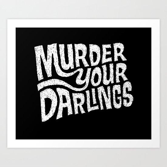 Murder Your Darlings Art Print