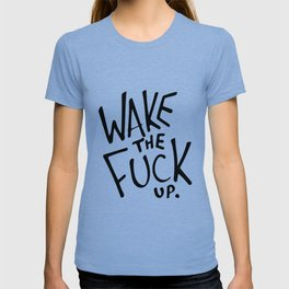 WAKE the FUCK up. T-shirt