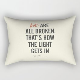Ernest Hemingway quote, we are all broken, motivation, inspiration, character, difficulties, over Rectangular Pillow