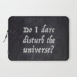 Do I Dare Disturb the Universe? Laptop Sleeve