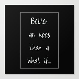 Better an upps quote Canvas Print