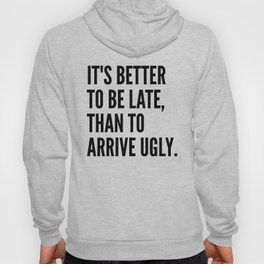 IT'S BETTER TO BE LATE THAN TO ARRIVE UGLY Hoody
