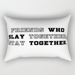 slay together, stay together Rectangular Pillow