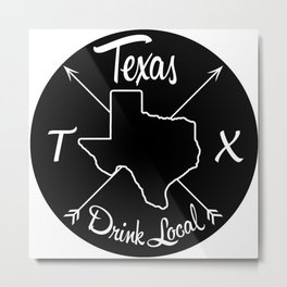Texas Drink Local TX Metal Print
