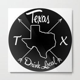 Texas Drink Local TX Metal Print