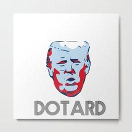 Donald Dotard Trump Metal Print
