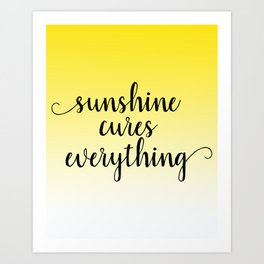 Sunshine Cures Everything Art Print