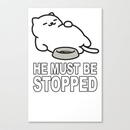 HE MUST BE STOPPED Canvas Print