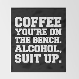 Alcohol, Suit Up Funny Quote Throw Blanket
