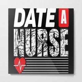 Date A Nurse Metal Print