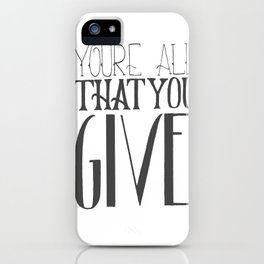 You're All That You Give iPhone Case