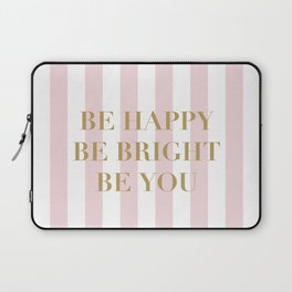 Be happy, be bright and be you Laptop Sleeve