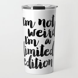 I'm Not Weird I'm a Limited Edition Black and White Funny Typography Poster Travel Mug