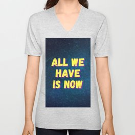All We Have Is Now Quote Text Unisex V-Neck