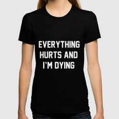 Everything Hurts And I'm Dying Black Womens Fitted Tee LARGE