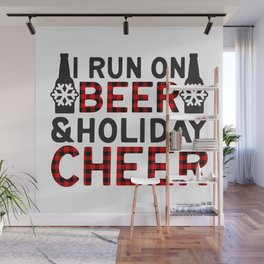 I Run On Beer & Holiday Cheer, Funny, Quote Wall Mural