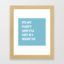 Its My Party And I'll Cry If I Want To Framed Art Print