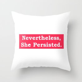 Never the Less, She persisted. In white on red Throw Pillow
