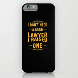 I Dont Need A Good Lawyer I Raised One iPhone Case