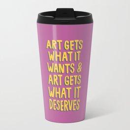 Art Gets What It Wants Travel Mug