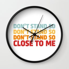 DON'T STAND SO CLOSE TO ME Wall Clock