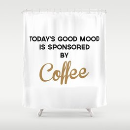 Today's Good Mood Funny Quote Shower Curtain