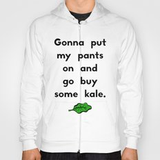 Gonna put my pants on and go buy some kale Hoody