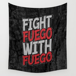 Fight Fuego With Fuego Wall Tapestry