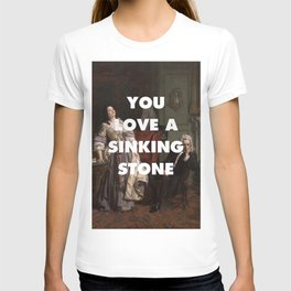 You Love a Sinking Stone T-shirt