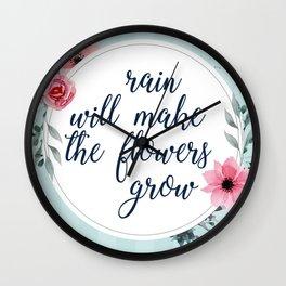 Rain Will Make The Flowers Grow #3 Wall Clock