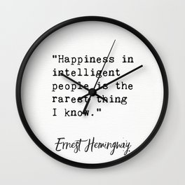 """Happiness in intelligent people is the rarest thing I know.""― Ernest Hemingway Wall Clock"