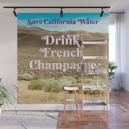Save California Water, Drink French Champagne Wall Mural