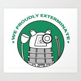 We Proudly EXTERMINATE! Art Print