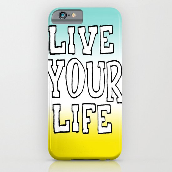 Live Your Life iPhone & iPod Case