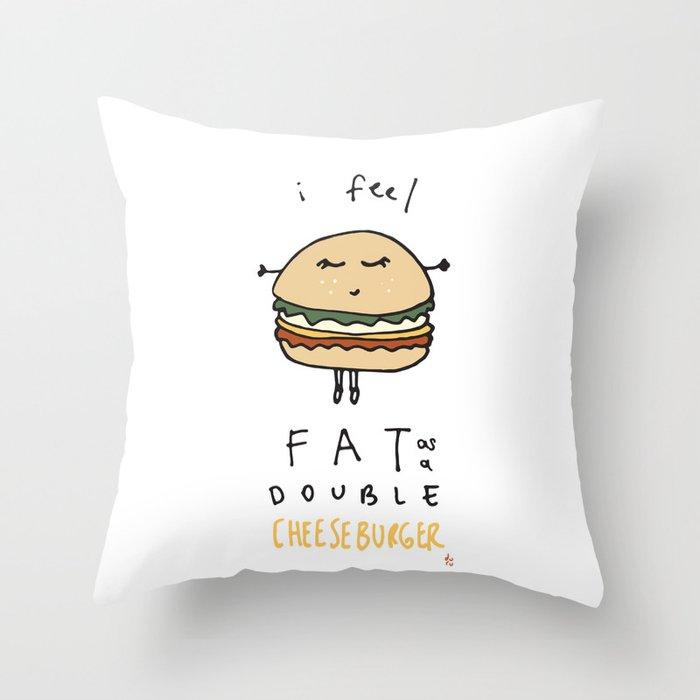 I Feel Fat as a Double Cheeseburger Throw Pillow