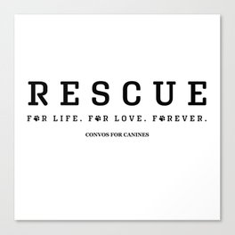 Rescue For Life For Love For Ever Canvas Print